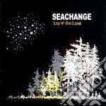 Seachange - Lay Ot The Land cd musicale di SEACHANGE
