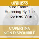 Laura Cantrell - Humming By The Flowered Vine cd musicale di CANTRELL LAURA