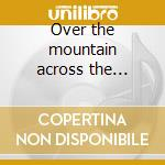 Over the mountain across the valley cd musicale di Jennifer O'connor