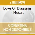 Love Of Diagrams - Mosaic cd musicale di LOVE OF DIAGRAMS