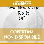 These New Viking - Rip It Off cd musicale di THESE NEW VIKING