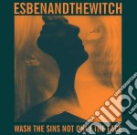 Esben And The Witch - Wash The Sins Not Only The Face cd musicale di Esben and the witch