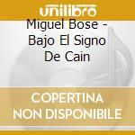 Bajo el signo de cain cd musicale di Bose' Miguel