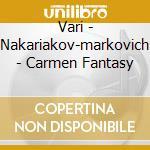 Vari - Nakariakov-markovich - Carmen Fantasy cd musicale di VARI\NAKARIAKOV-MARK