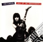 Pretenders - Last Of The Independents cd musicale di PRETENDERS THE