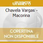 Chavela Vargas - Macorina cd musicale di Chavela Vargas