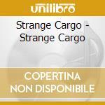 Strange Cargo - Strange Cargo cd musicale di Cargo Strange