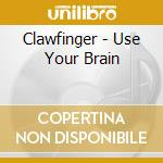 USE YOUR BRAIN cd musicale di CLAWFINGER