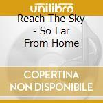 Reach The Sky - So Far From Home cd musicale di REACH THE SKY