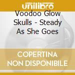 Voodoo Glow Skulls - Steady As She Goes cd musicale di VOODOO GLOW SKULL