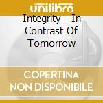 Integrity - In Contrast Of Tomorrow cd musicale di Integrity