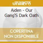 Aiden - Our Gang'S Dark Oath cd musicale di Aiden