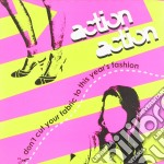 Action Action - Don't Cut Your Fabric To This Year's Fashion cd musicale di Action Action