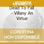 Dead To Fall - Villany An Virtue cd musicale di DEAD TO FALL