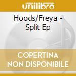 Hoods/Freya - Split Ep cd musicale di HOODS / FREYA