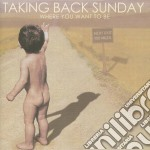 Taking Back Sunday - Where You Want To Be cd musicale di TAKING BACK SUNDAY