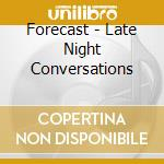 Forecast - Late Night Conversations cd musicale di The Forecast