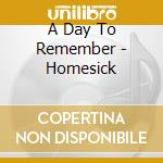 HOMESICK cd musicale di A DAY TO REMEMBER