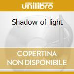 Shadow of light cd musicale