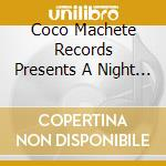 Coco Machete Records Presents A Night Called Thatch cd musicale
