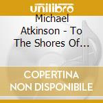 To the shores of an ancient sea cd musicale di Michael Atkinson