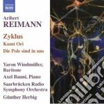Reimann Aribert - Zyklus, Kumi Ori, Die Pole Sind In Uns cd musicale di Ariber Reimann