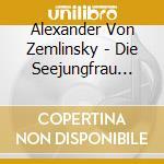 DIE SEEJUNGFRAU (THE MERMAID, FANTASIA    cd musicale di Alexander Zemlinsky
