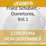 Schubert Franz - Ouvertures, Vol.1 cd musicale di Franz Schubert