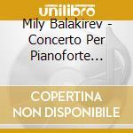 Balakirev Mily Alexeyevich - Concerto Per Pianoforte N.1, N.2  Grande Fantasia Su Popolari Temi Russi cd musicale di BALAKIREV MILY ALEXE