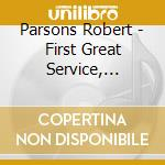 Parsons Robert - First Great Service, Responds For The Death cd musicale di PARSONS