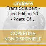 Schubert Franz - Lied Edition 30 - Poets Of Sensibility,vol.6 cd musicale di Franz Schubert