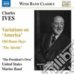 Ives Charles Edward - Variations On America, Old Home Days, The Alcotts cd musicale di Charles Ives