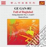 Gan-ru Ge - Fall Of Baghdad, Quartetti Per Archi N.1, N.4, N.5 cd musicale di Ge Gan-ru