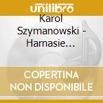 Szymanowski Karol - Harnasie Op.55, Mandragora, Prince Potemkin: Musiche Di Scena Per L'atto V cd musicale di Karol Szymanowski