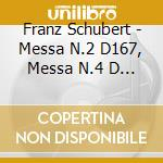 Schubert Franz - Messa N.2 D167, Messa N.4 D 452, Deutsche Messe D 872 cd musicale di Franz Schubert