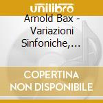 Bax Arnold - Variazioni Sinfoniche, Concertante For Piano Left Hand cd musicale di Arnold Bax