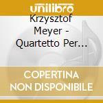 Meyer Krzysztof - Quartetto Per Archi, Vol.1 - N.5, N.6, N.8 cd musicale di Krzysztof Meyer
