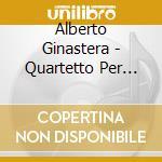 Ginastera Alberto - Quartetto Per Archi N.1, N.3 cd musicale di Alberto Ginastera