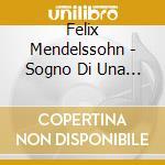 SOGNO DI UNA NOTTE DI MEZZA ESTATE (COMP  cd musicale di Felix Mendelssohn