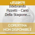 Pizzetti Ildebrando - Canti Della Stagione Alta, Fedra: Preludio, Cabiria, Sinfonia Del Fuoco cd musicale di Ildebrando Pizzetti