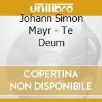 Mayr Simon - Te Deum cd musicale di Simon Mayr