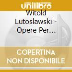 COMPLETE MUSIC FOR VIOLINO AND PIANO      cd musicale di Witold Lutoslawski