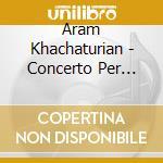 Khachaturian Aram - Concerto Per Violino, Concerto-rapsodia Per Violino E Orchestra cd musicale di Aram Khachaturian