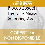 Fiocco Joseph Hector - Missa Solemnis, Ave Maria, Homo Quidam cd musicale di FIOCCO