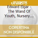 Elgar Edward - The Wand Of Youth, Nursery Suite, Dreamchildren cd musicale di ELGAR