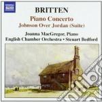 Britten Benjamin - Concerto Per Pianoforte Op.123, Johnsonover Jordan Suite,overure To Paul Bunyan cd musicale di Benjamin Britten