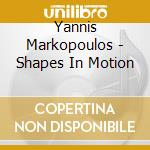 Yannis Markopoulos - Shapes In Motion cd musicale di Yannis Markopoulos