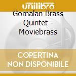 Gomalan Brass Quintet - Moviebrass cd musicale di MOVIEBRASS