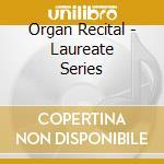 ORGAN RECITAL - LAUREATE SERIES           cd musicale