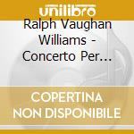 Vaughan Williams Ralph - Concerto Per Pianoforte, The Wasps, English Folk Songs, Song Suite cd musicale di VAUGHAN WILLIAMS RAL